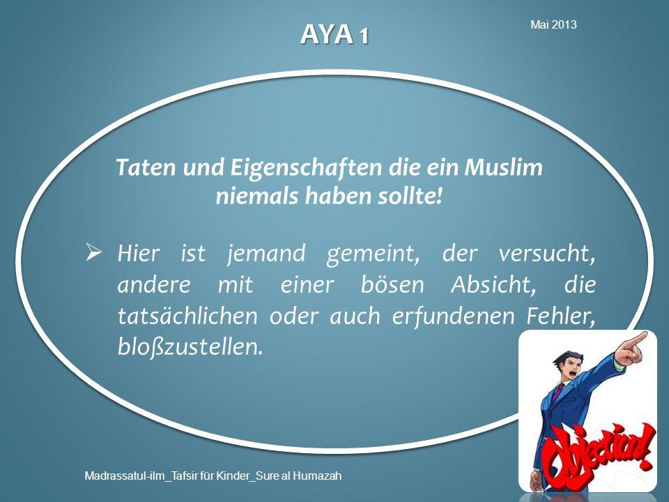 Mai 2013 Madrassatul-ilm_Tafsir für Kinder_Sure al Humazah AYA 1 Taten und Eigenschaften die ein Muslim niemals haben sollte! Hier ist jemand gemeint,
