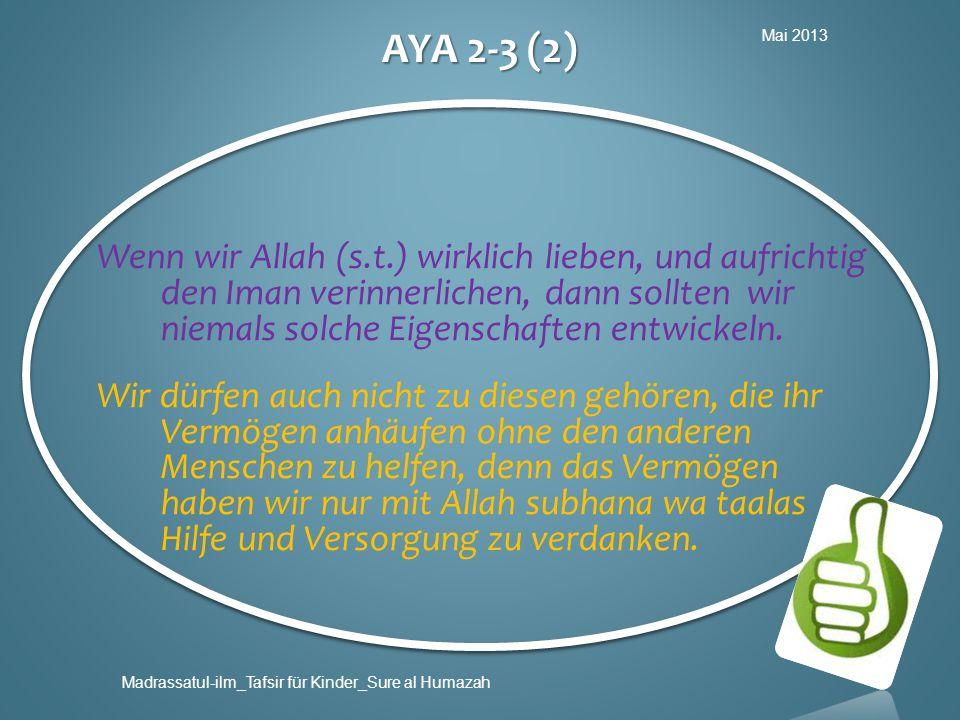 Mai 2013 Madrassatul-ilm_Tafsir für Kinder_Sure al Humazah AYA 2-3 (2) Wenn wir Allah (s.t.) wirklich lieben, und aufrichtig den Iman verinnerlichen,