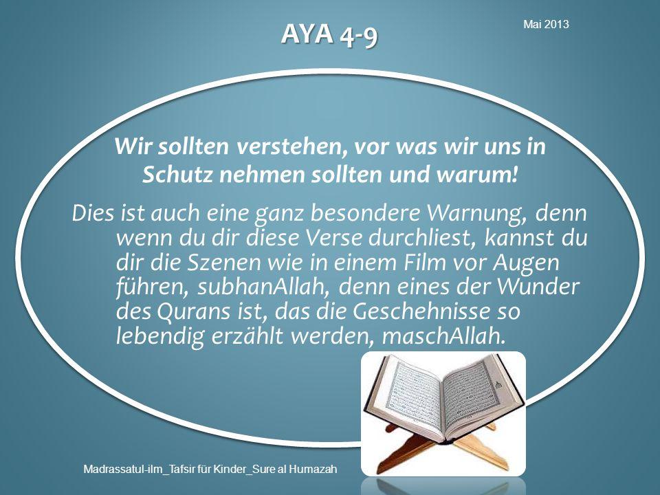 Mai 2013 Madrassatul-ilm_Tafsir für Kinder_Sure al Humazah AYA 4-9 Wir sollten verstehen, vor was wir uns in Schutz nehmen sollten und warum! Dies ist