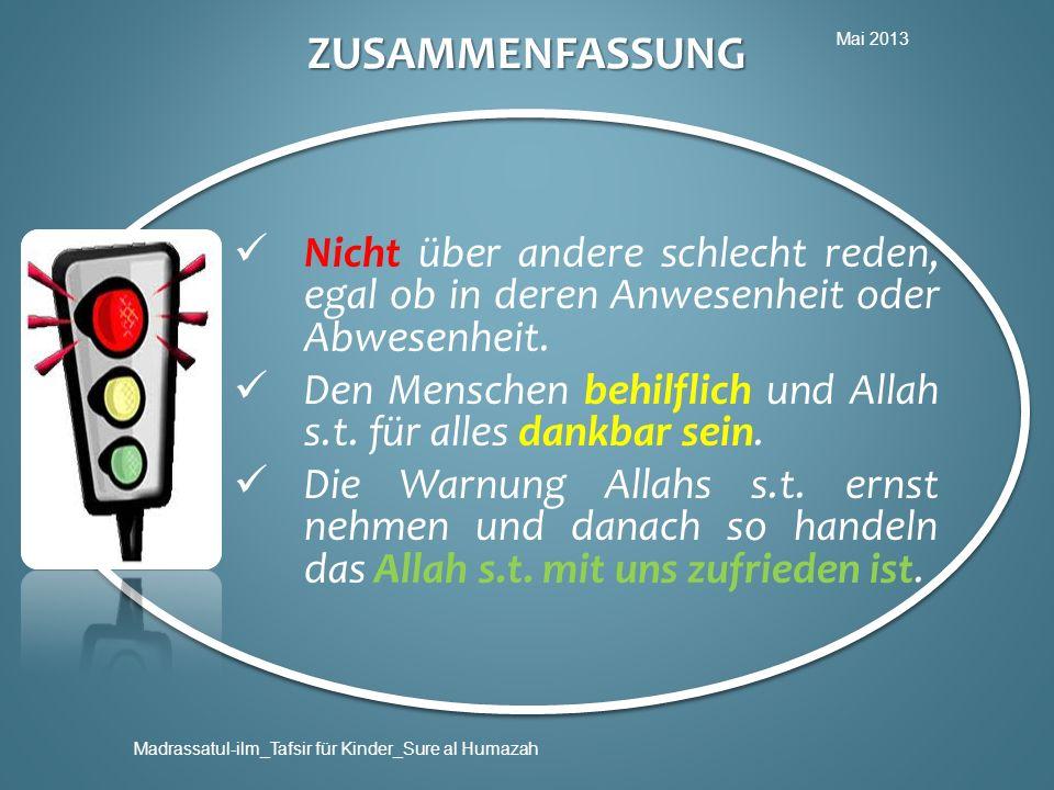 Mai 2013 Madrassatul-ilm_Tafsir für Kinder_Sure al Humazah ZUSAMMENFASSUNG Nicht über andere schlecht reden, egal ob in deren Anwesenheit oder Abwesen