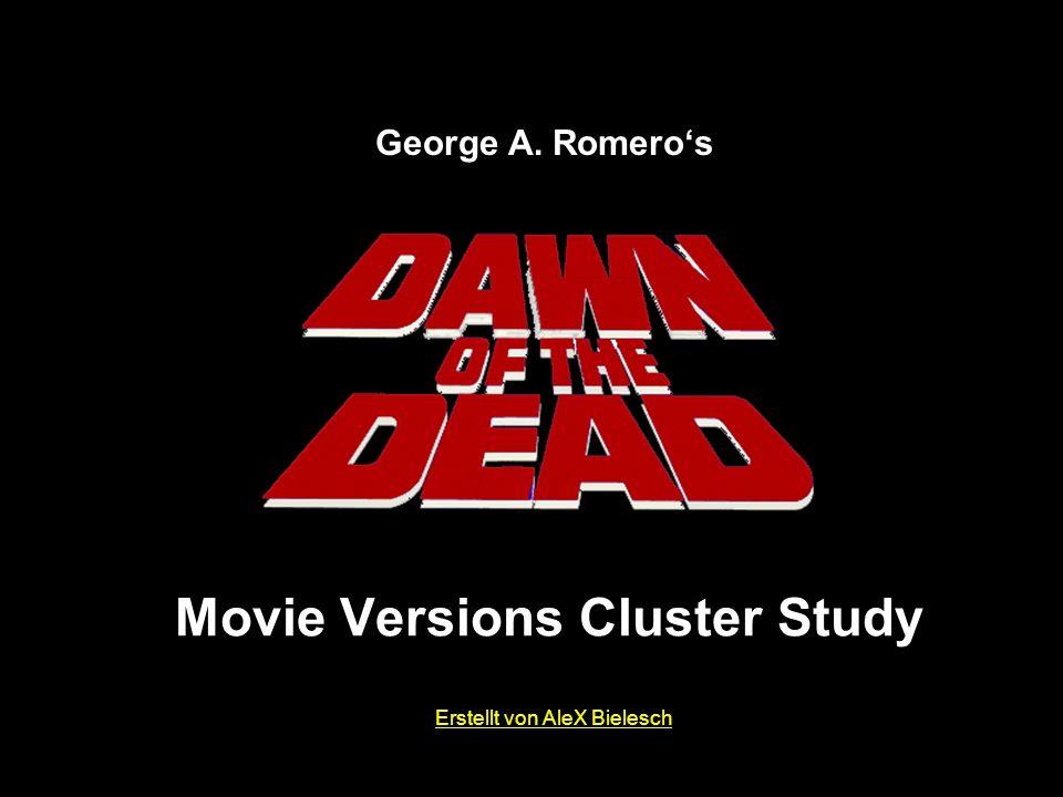Movie Versions Cluster Study George A. Romeros Erstellt von AleX Bielesch