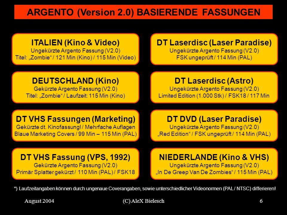 August 2004(C) AleX Bielesch6 ARGENTO (Version 2.0) BASIERENDE FASSUNGEN ITALIEN (Kino & Video) Ungekürzte Argento Fassung (V2.0) Titel: Zombie / 121 Min (Kino) / 115 Min (Video) DT Laserdisc (Astro) Ungekürzte Argento Fassung (V2.0) Limited Edition (1.000 Stk) / FSK18 / 117 Min DEUTSCHLAND (Kino) Gekürzte Argento Fassung (V2.0) Titel: Zombie / Laufzeit: 115 Min (Kino) DT VHS Fassungen (Marketing) Gekürzte dt.