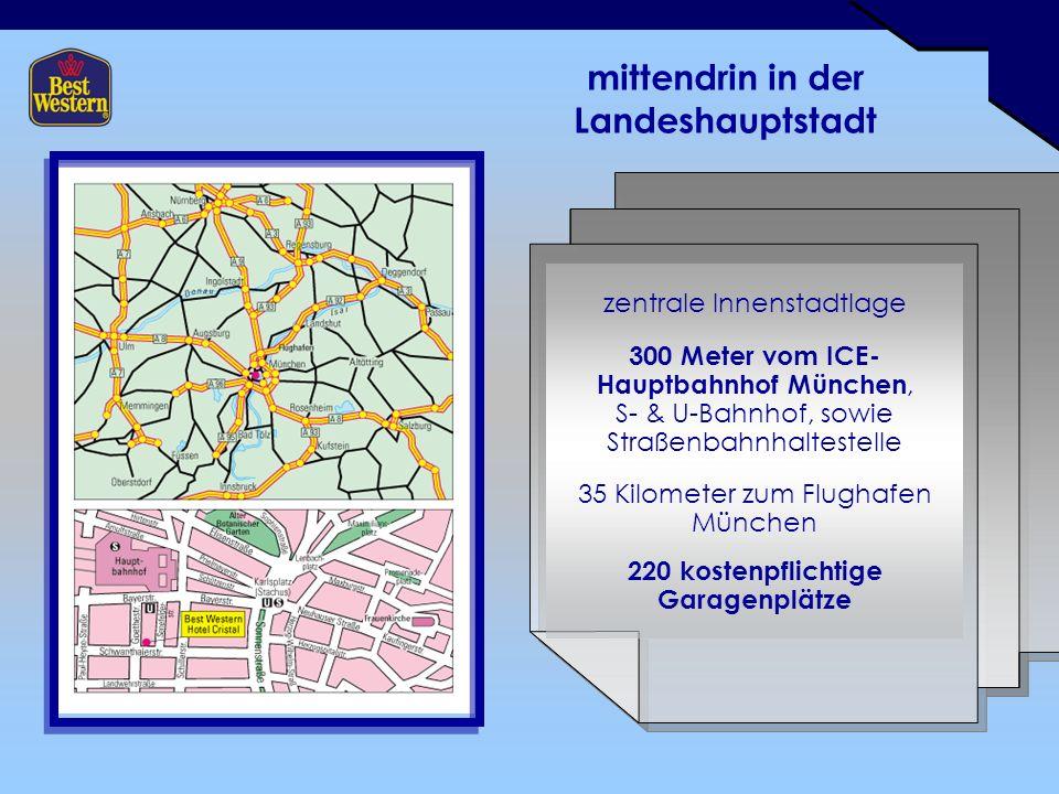 mittendrin in der Landeshauptstadt zentrale Innenstadtlage 300 Meter vom ICE- Hauptbahnhof München, S- & U-Bahnhof, sowie Straßenbahnhaltestelle 35 Kilometer zum Flughafen München 220 kostenpflichtige Garagenplätze