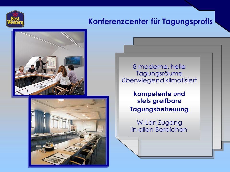 Konferenzcenter für Tagungsprofis 8 moderne, helle Tagungsräume überwiegend klimatisiert kompetente und stets greifbare Tagungsbetreuung W-Lan Zugang in allen Bereichen