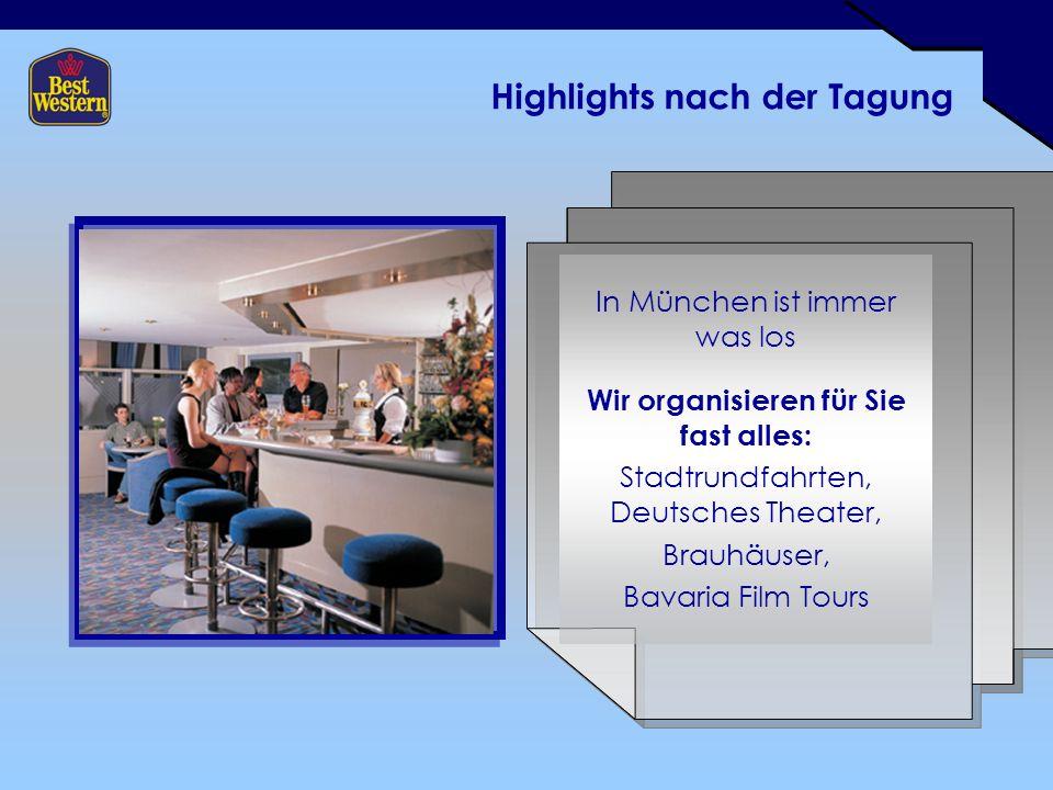 Highlights nach der Tagung In München ist immer was los Wir organisieren für Sie fast alles: Stadtrundfahrten, Deutsches Theater, Brauhäuser, Bavaria Film Tours