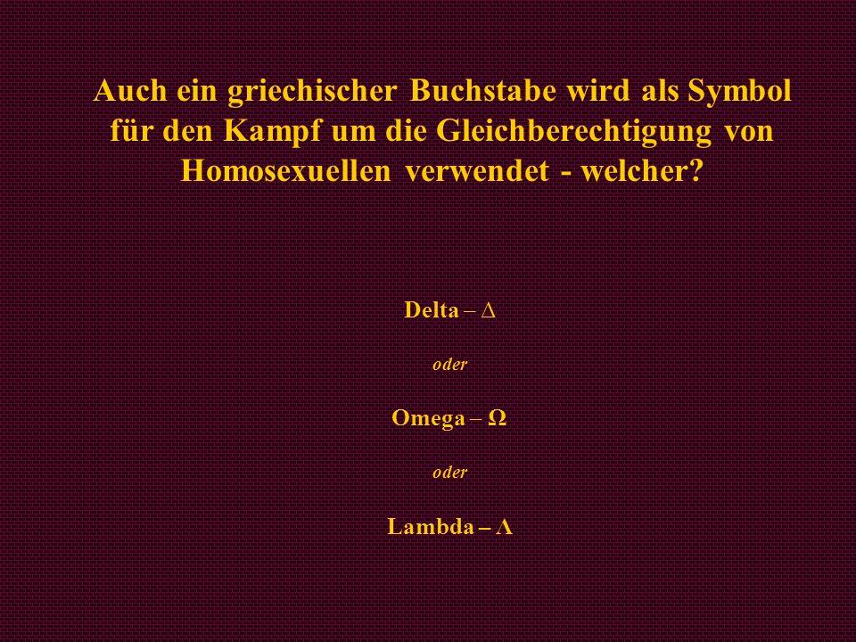 Auch ein griechischer Buchstabe wird als Symbol für den Kampf um die Gleichberechtigung von Homosexuellen verwendet - welcher? Delta – Δ oder Omega –
