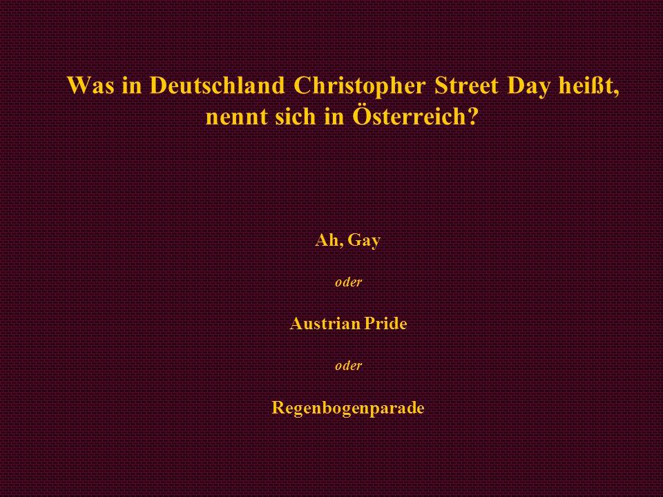Was in Deutschland Christopher Street Day heißt, nennt sich in Österreich? Ah, Gay oder Austrian Pride oder Regenbogenparade