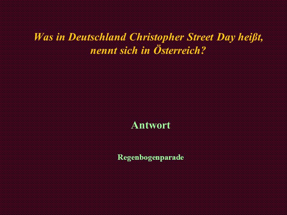 Was in Deutschland Christopher Street Day heißt, nennt sich in Österreich? Antwort Regenbogenparade