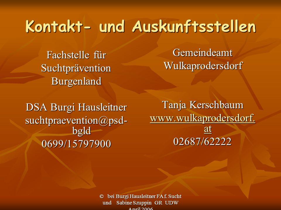 © bei Burgi Hausleitner FA f. Sucht und Sabine Szuppin GR UDW April 2006 Kontakt- und Auskunftsstellen Fachstelle für SuchtpräventionBurgenland DSA Bu