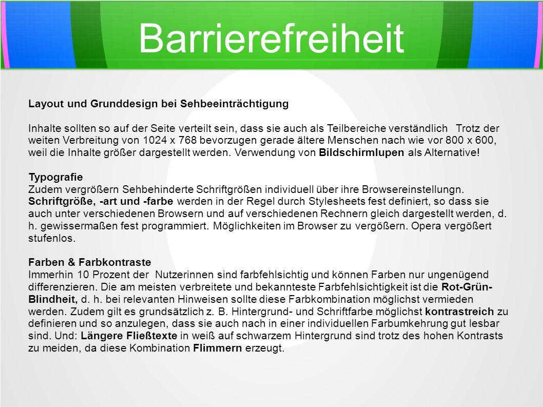 Barrierefreiheit Layout und Grunddesign bei Sehbeeinträchtigung Inhalte sollten so auf der Seite verteilt sein, dass sie auch als Teilbereiche verstän