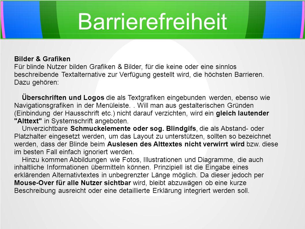 Barrierefreiheit Bilder & Grafiken Für blinde Nutzer bilden Grafiken & Bilder, für die keine oder eine sinnlos beschreibende Textalternative zur Verfü