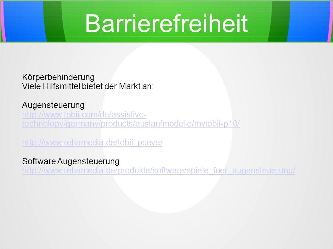 Barrierefreiheit Körperbehinderung Viele Hilfsmittel bietet der Markt an: Augensteuerung http://www.tobii.com/de/assistive- technology/germany/product
