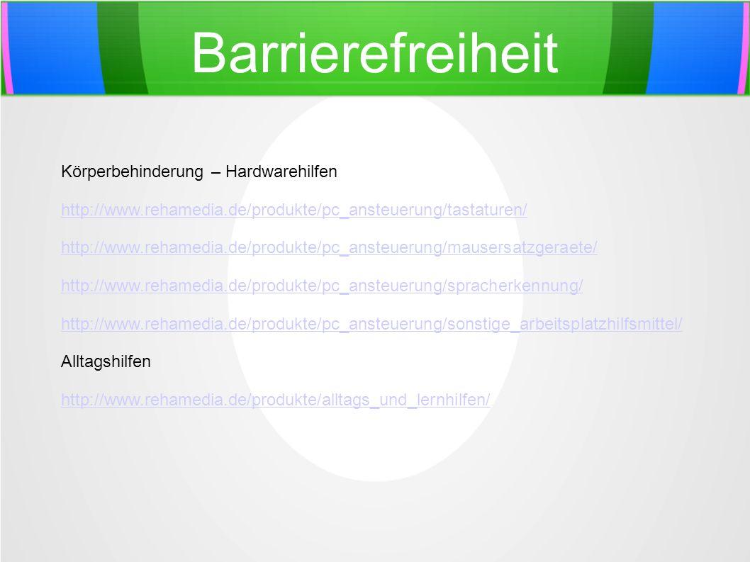 Barrierefreiheit Körperbehinderung – Hardwarehilfen http://www.rehamedia.de/produkte/pc_ansteuerung/tastaturen/ http://www.rehamedia.de/produkte/pc_an