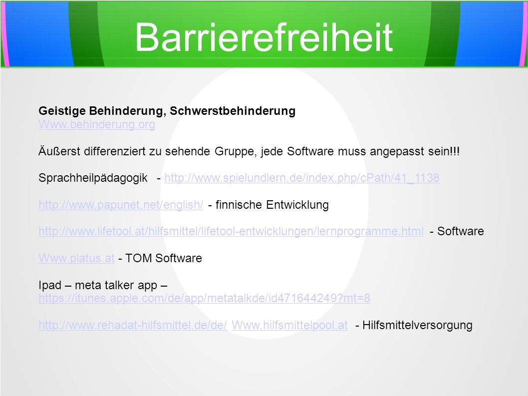 Barrierefreiheit Geistige Behinderung, Schwerstbehinderung Www.behinderung.org Äußerst differenziert zu sehende Gruppe, jede Software muss angepasst s