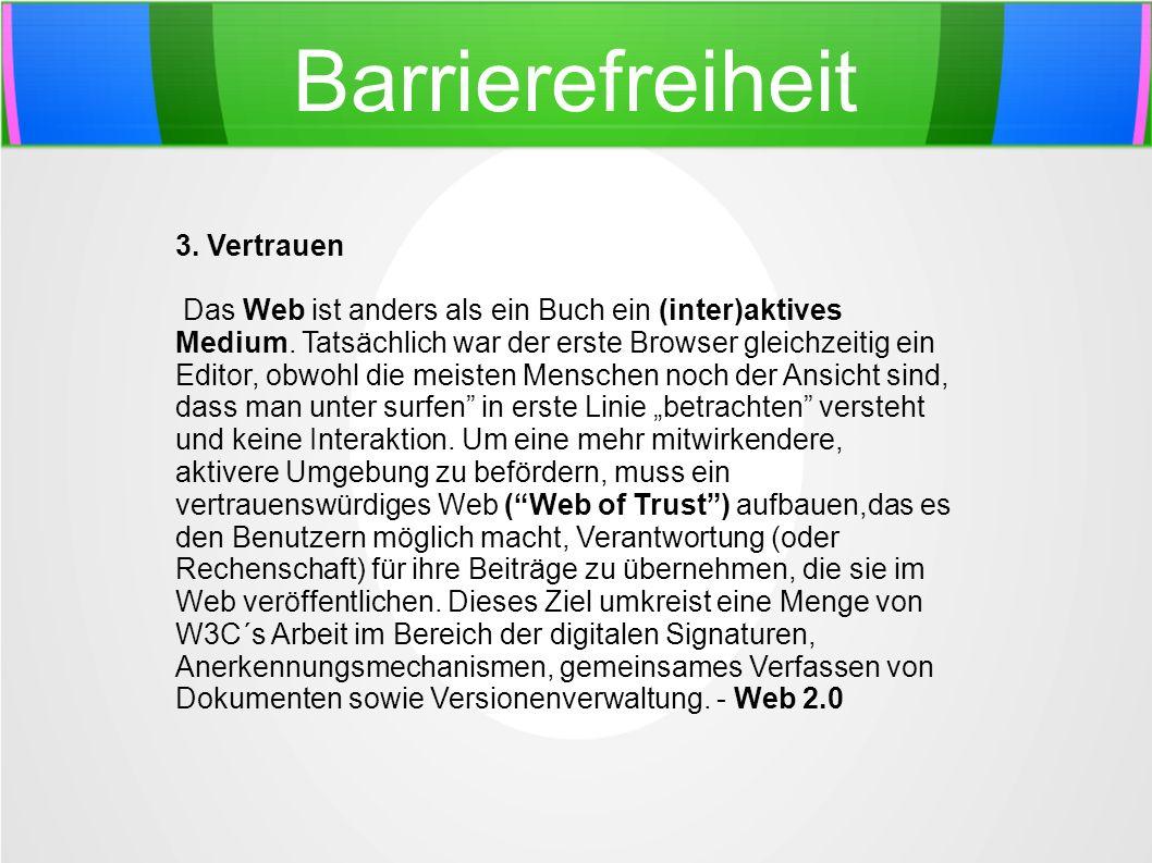 Barrierefreiheit 3. Vertrauen Das Web ist anders als ein Buch ein (inter)aktives Medium. Tatsächlich war der erste Browser gleichzeitig ein Editor, ob