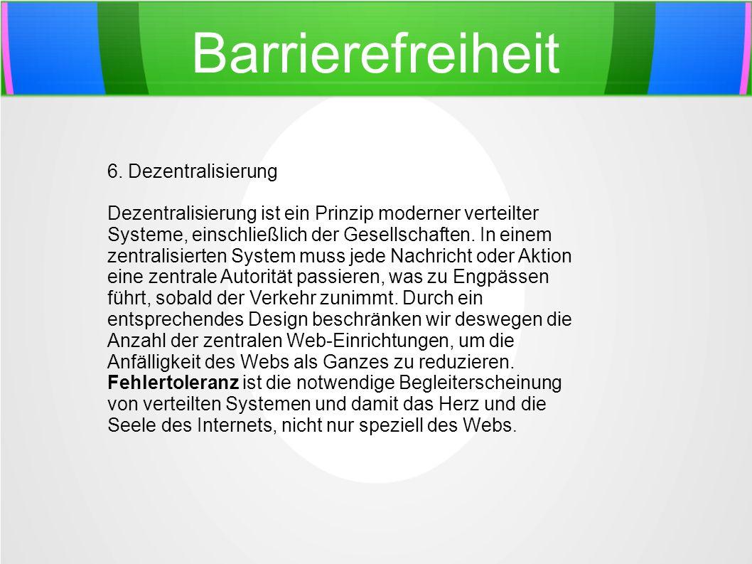 Barrierefreiheit 6. Dezentralisierung Dezentralisierung ist ein Prinzip moderner verteilter Systeme, einschließlich der Gesellschaften. In einem zentr