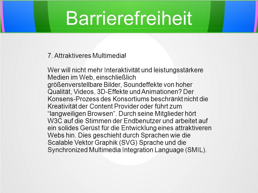 Barrierefreiheit 7. Attraktiveres Multimedia! Wer will nicht mehr Interaktivität und leistungsstärkere Medien im Web, einschließlich größenverstellbar