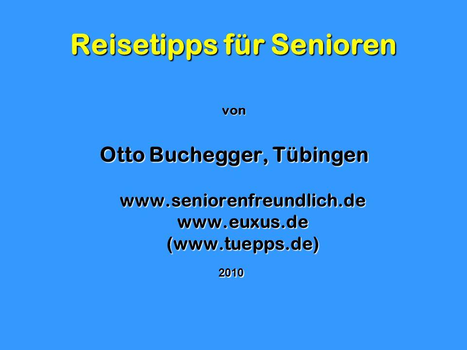Reisetipps für Senioren von Otto Buchegger, Tübingen www.seniorenfreundlich.de www.euxus.de (www.tuepps.de) 2010