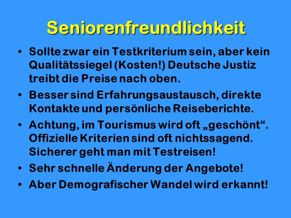 Seniorenfreundlichkeit Sollte zwar ein Testkriterium sein, aber kein Qualitätssiegel (Kosten!) Deutsche Justiz treibt die Preise nach oben. Besser sin