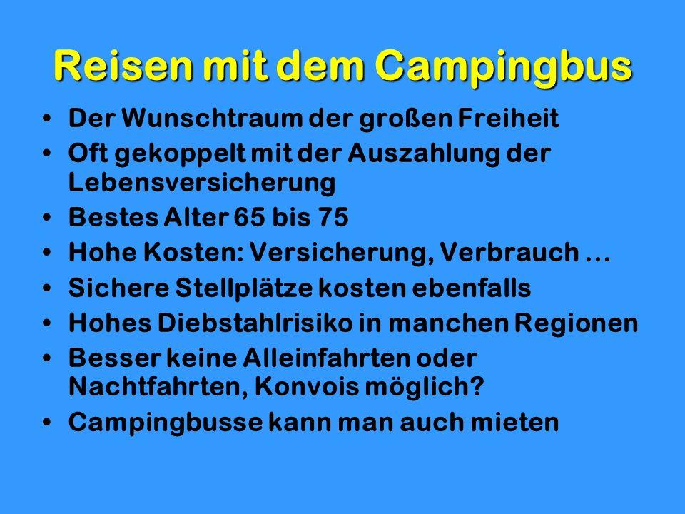 Reisen mit dem Campingbus Der Wunschtraum der großen Freiheit Oft gekoppelt mit der Auszahlung der Lebensversicherung Bestes Alter 65 bis 75 Hohe Kost