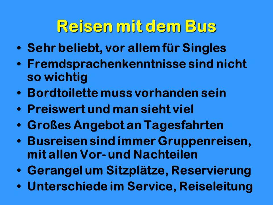 Reisen mit dem Bus Sehr beliebt, vor allem für Singles Fremdsprachenkenntnisse sind nicht so wichtig Bordtoilette muss vorhanden sein Preiswert und ma