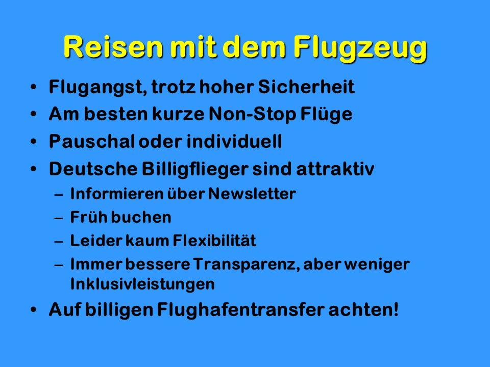 Reisen mit dem Flugzeug Flugangst, trotz hoher Sicherheit Am besten kurze Non-Stop Flüge Pauschal oder individuell Deutsche Billigflieger sind attrakt