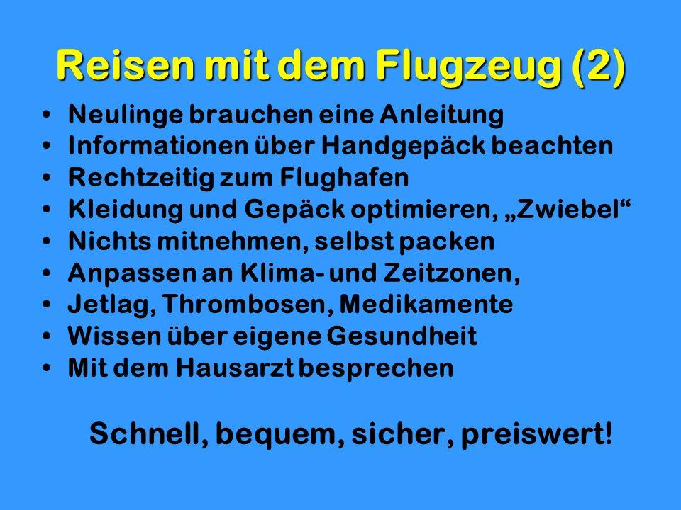 Reisen mit dem Flugzeug (2) Neulinge brauchen eine Anleitung Informationen über Handgepäck beachten Rechtzeitig zum Flughafen Kleidung und Gepäck opti