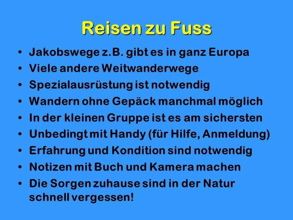 Reisen zu Fuss Jakobswege z.B. gibt es in ganz Europa Viele andere Weitwanderwege Spezialausrüstung ist notwendig Wandern ohne Gepäck manchmal möglich
