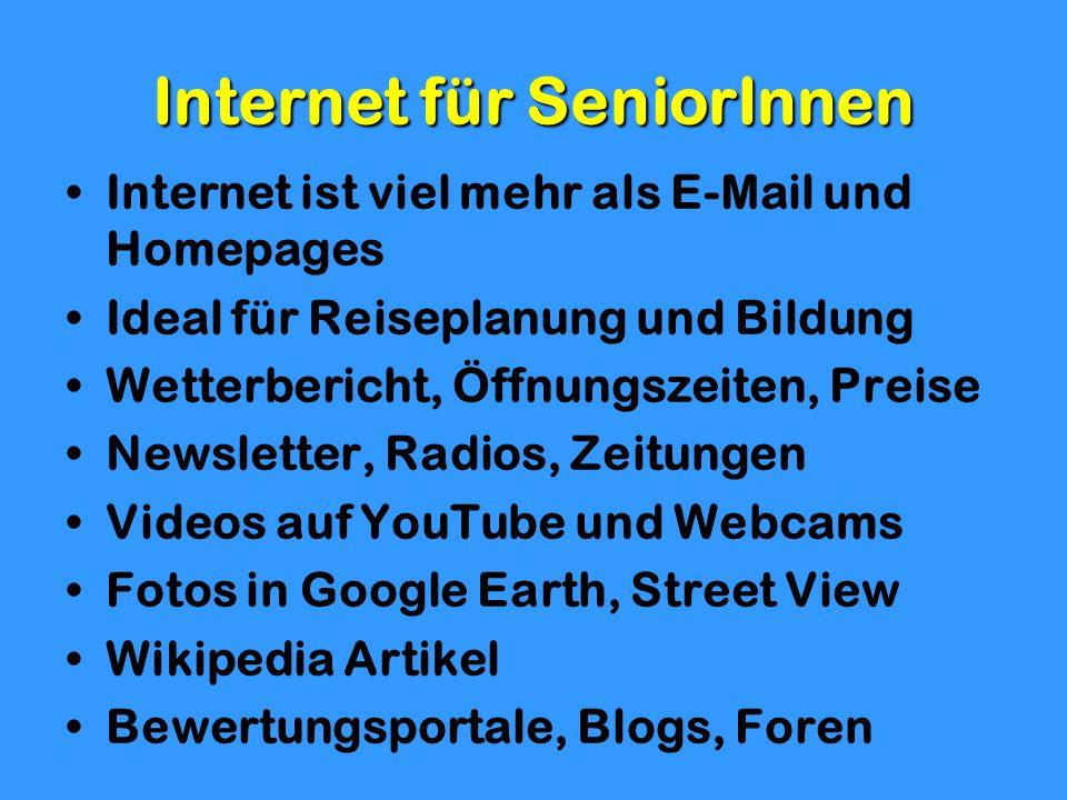 Internet für SeniorInnen Internet ist viel mehr als E-Mail und Homepages Ideal für Reiseplanung und Bildung Wetterbericht, Öffnungszeiten, Preise News