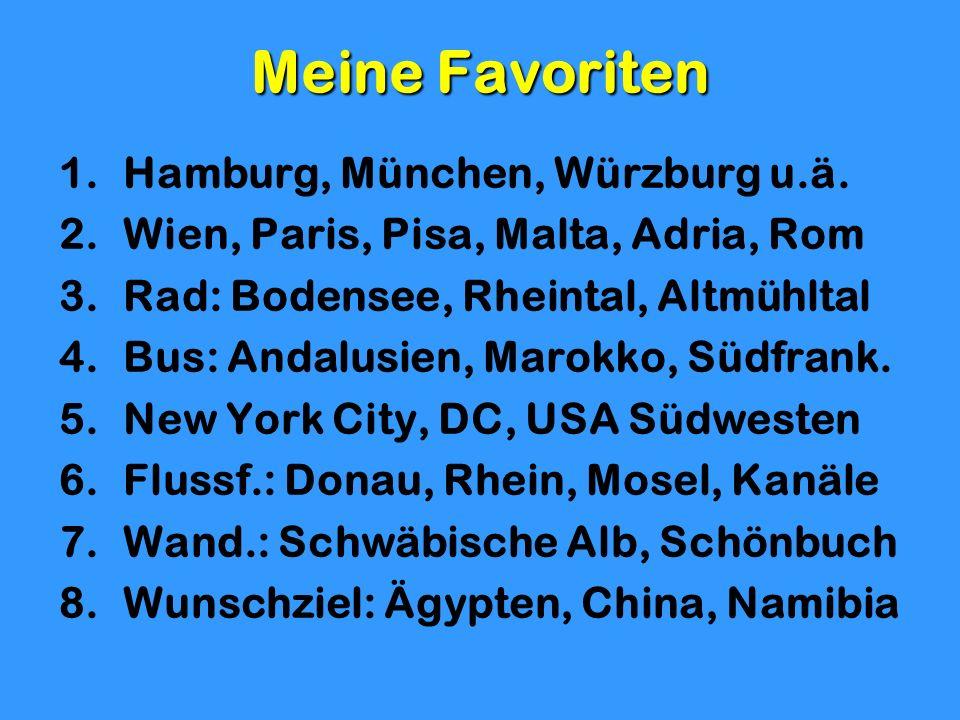 Meine Favoriten 1.Hamburg, München, Würzburg u.ä. 2.Wien, Paris, Pisa, Malta, Adria, Rom 3.Rad: Bodensee, Rheintal, Altmühltal 4.Bus: Andalusien, Maro