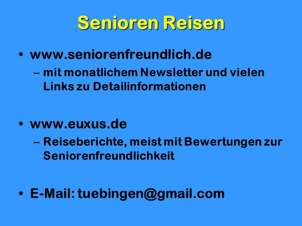 Senioren Reisen www.seniorenfreundlich.de –mit monatlichem Newsletter und vielen Links zu Detailinformationen www.euxus.de –Reiseberichte, meist mit B
