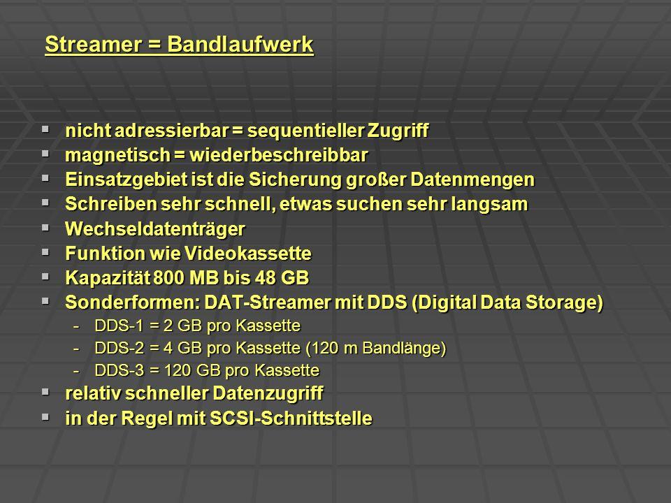 Streamer = Bandlaufwerk nicht adressierbar = sequentieller Zugriff nicht adressierbar = sequentieller Zugriff magnetisch = wiederbeschreibbar magnetis
