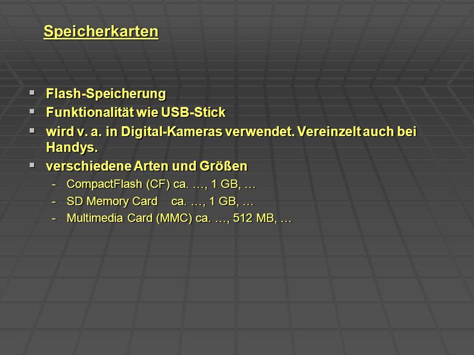 Speicherkarten Flash-Speicherung Flash-Speicherung Funktionalität wie USB-Stick Funktionalität wie USB-Stick wird v. a. in Digital-Kameras verwendet.