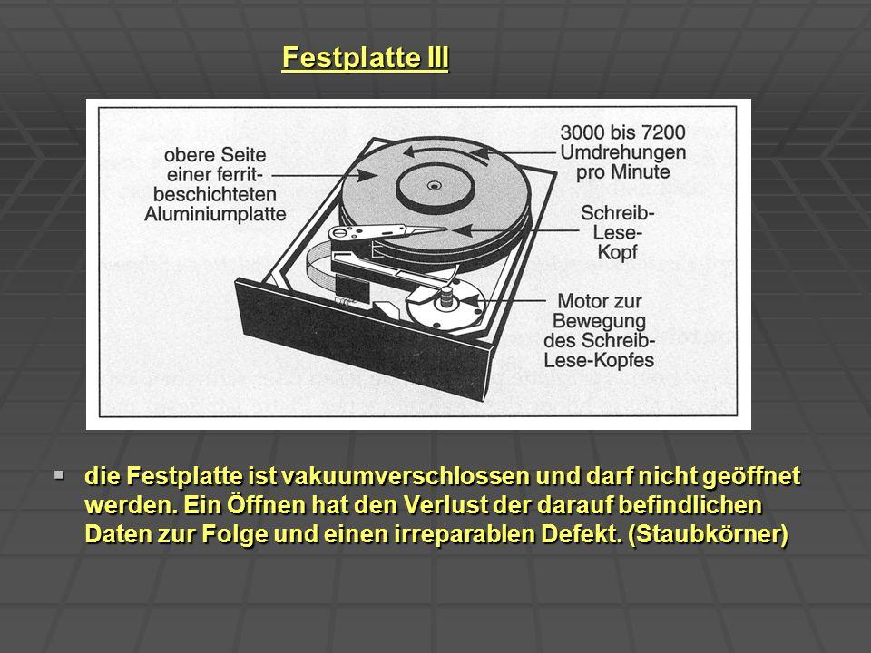 Festplatte III die Festplatte ist vakuumverschlossen und darf nicht geöffnet werden. Ein Öffnen hat den Verlust der darauf befindlichen Daten zur Folg