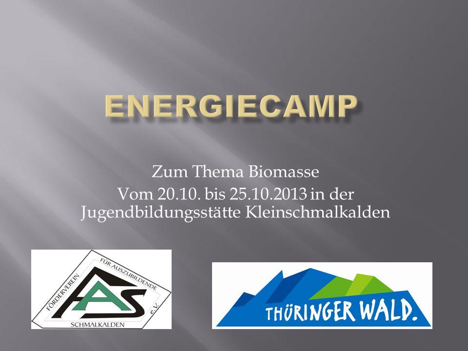 Zum Thema Biomasse Vom 20.10. bis 25.10.2013 in der Jugendbildungsstätte Kleinschmalkalden