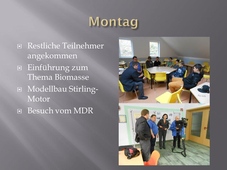 Restliche Teilnehmer angekommen Einführung zum Thema Biomasse Modellbau Stirling- Motor Besuch vom MDR