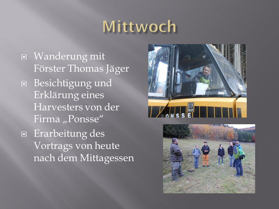 Wanderung mit Förster Thomas Jäger Besichtigung und Erklärung eines Harvesters von der Firma Ponsse Erarbeitung des Vortrags von heute nach dem Mittag