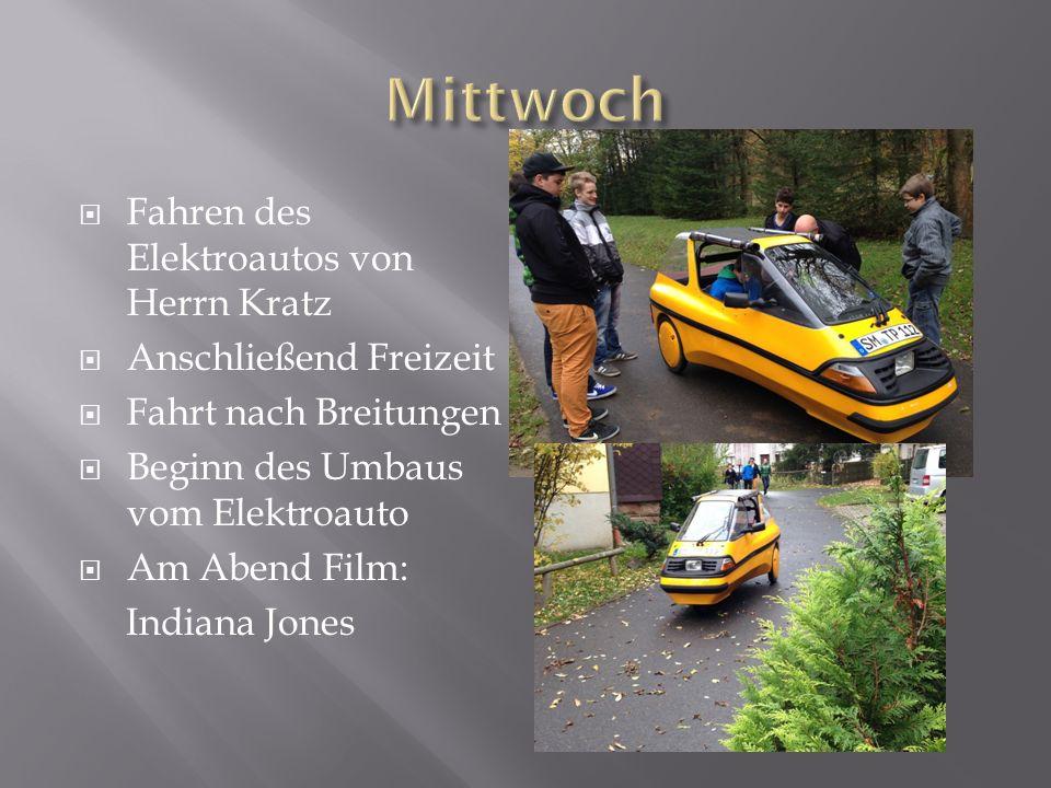 Fahren des Elektroautos von Herrn Kratz Anschließend Freizeit Fahrt nach Breitungen Beginn des Umbaus vom Elektroauto Am Abend Film: Indiana Jones