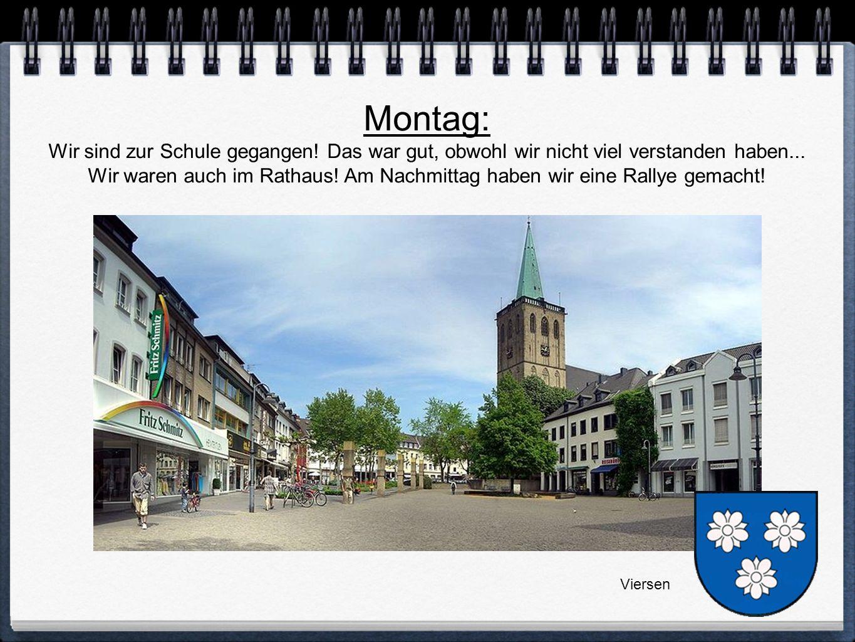 Montag: Wir sind zur Schule gegangen.Das war gut, obwohl wir nicht viel verstanden haben...