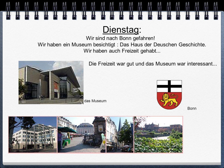 Dienstag: Wir sind nach Bonn gefahren.