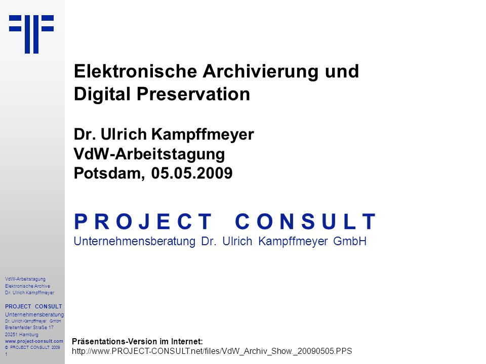 1 VdW-Arbeitstagung Elektronische Archive Dr. Ulrich Kampffmeyer PROJECT CONSULT Unternehmensberatung Dr. Ulrich Kampffmeyer GmbH Breitenfelder Straße