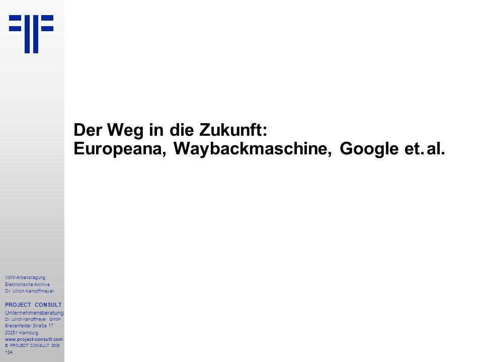 134 VdW-Arbeitstagung Elektronische Archive Dr. Ulrich Kampffmeyer PROJECT CONSULT Unternehmensberatung Dr. Ulrich Kampffmeyer GmbH Breitenfelder Stra