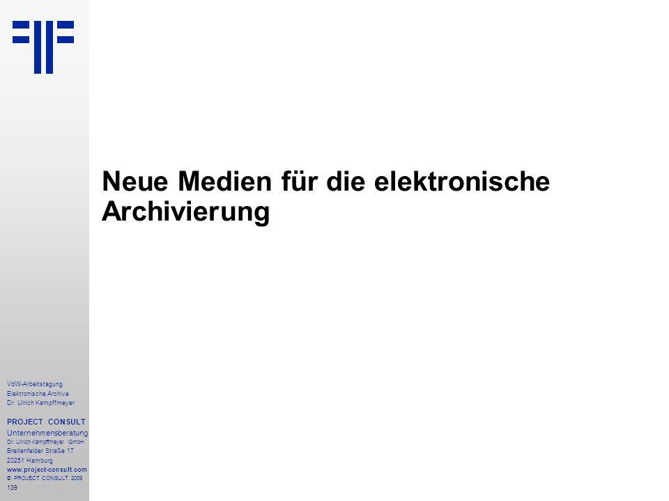 139 VdW-Arbeitstagung Elektronische Archive Dr. Ulrich Kampffmeyer PROJECT CONSULT Unternehmensberatung Dr. Ulrich Kampffmeyer GmbH Breitenfelder Stra