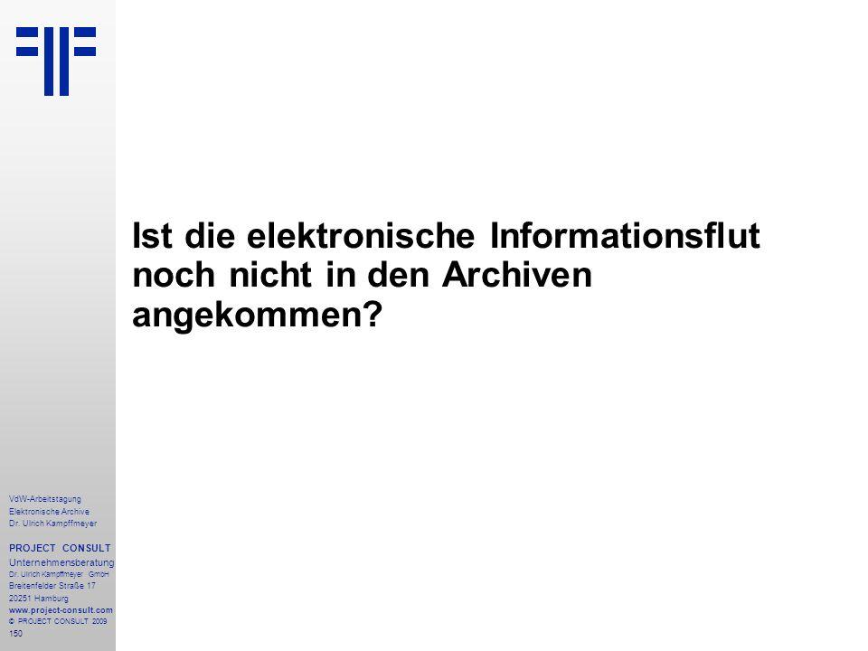 150 VdW-Arbeitstagung Elektronische Archive Dr. Ulrich Kampffmeyer PROJECT CONSULT Unternehmensberatung Dr. Ulrich Kampffmeyer GmbH Breitenfelder Stra