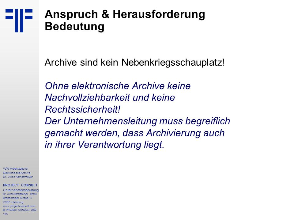 155 VdW-Arbeitstagung Elektronische Archive Dr. Ulrich Kampffmeyer PROJECT CONSULT Unternehmensberatung Dr. Ulrich Kampffmeyer GmbH Breitenfelder Stra