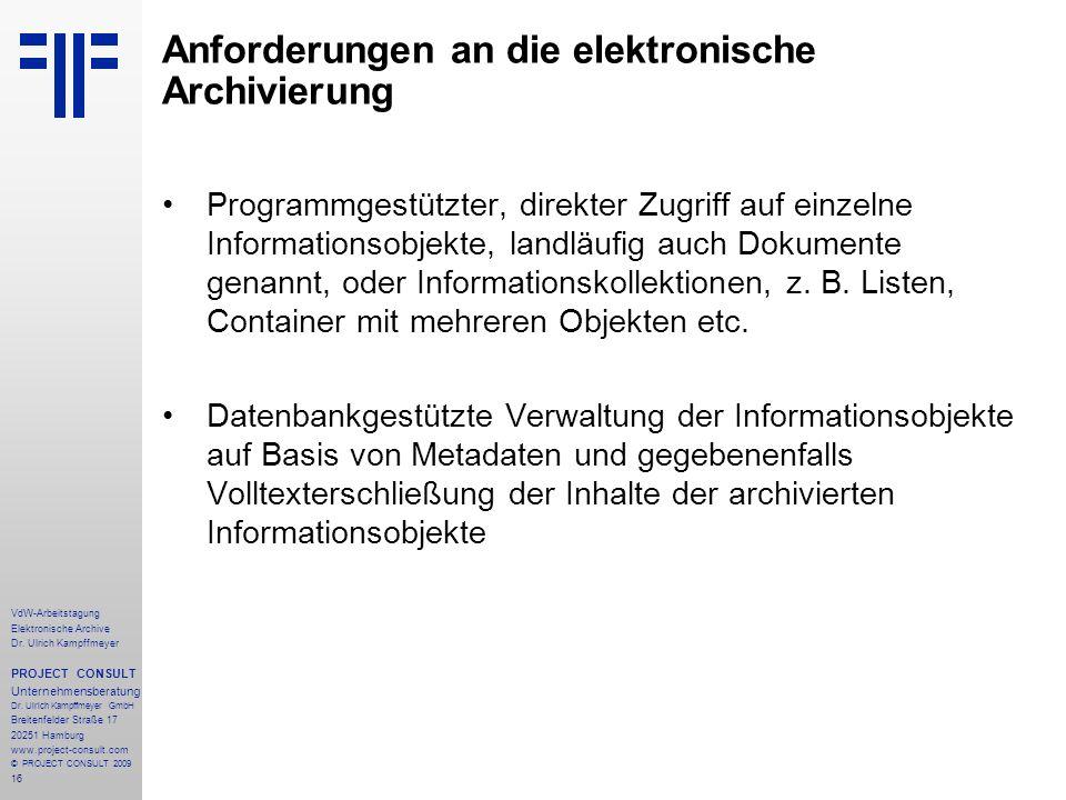 16 VdW-Arbeitstagung Elektronische Archive Dr. Ulrich Kampffmeyer PROJECT CONSULT Unternehmensberatung Dr. Ulrich Kampffmeyer GmbH Breitenfelder Straß