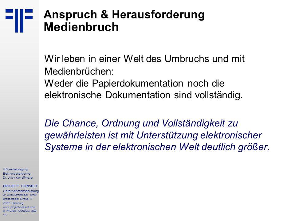 167 VdW-Arbeitstagung Elektronische Archive Dr. Ulrich Kampffmeyer PROJECT CONSULT Unternehmensberatung Dr. Ulrich Kampffmeyer GmbH Breitenfelder Stra