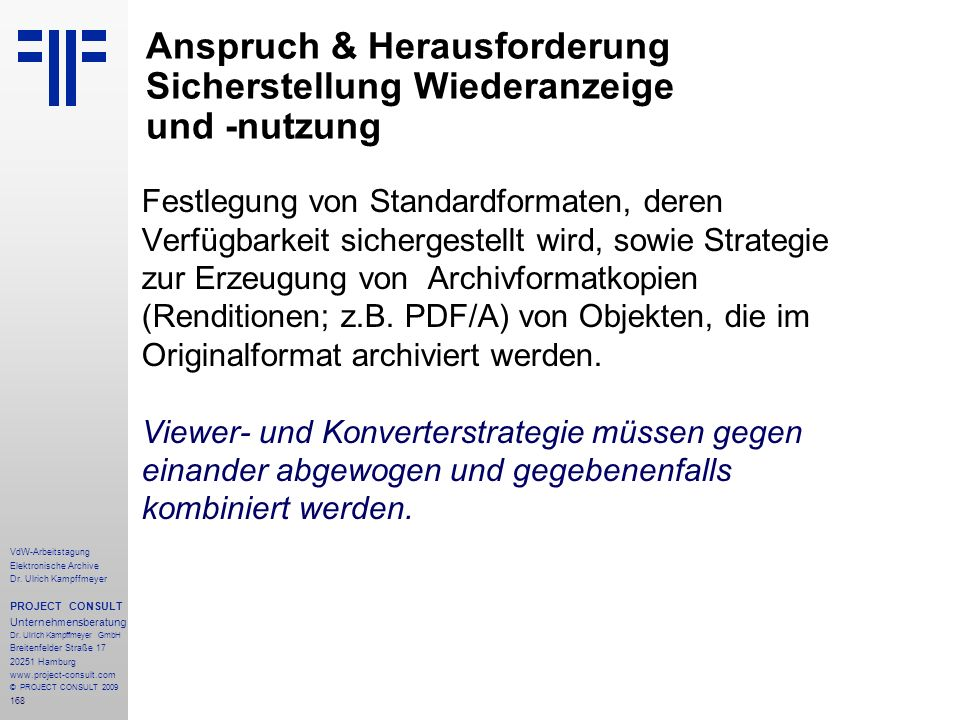 168 VdW-Arbeitstagung Elektronische Archive Dr. Ulrich Kampffmeyer PROJECT CONSULT Unternehmensberatung Dr. Ulrich Kampffmeyer GmbH Breitenfelder Stra