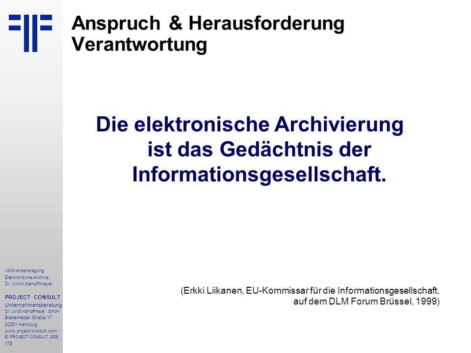 178 VdW-Arbeitstagung Elektronische Archive Dr. Ulrich Kampffmeyer PROJECT CONSULT Unternehmensberatung Dr. Ulrich Kampffmeyer GmbH Breitenfelder Stra