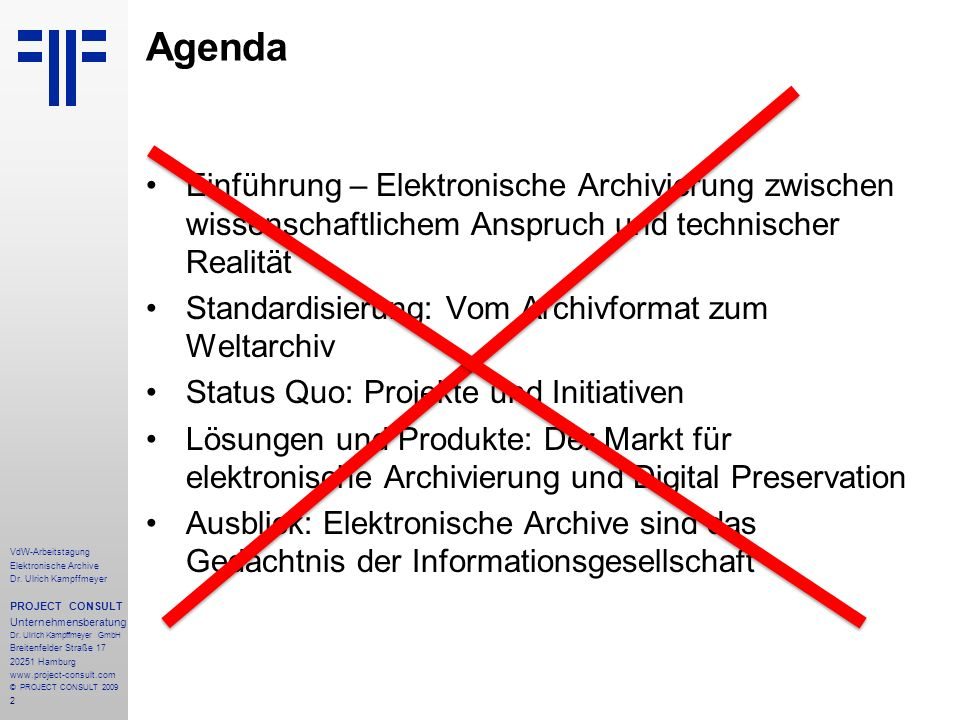 2 VdW-Arbeitstagung Elektronische Archive Dr. Ulrich Kampffmeyer PROJECT CONSULT Unternehmensberatung Dr. Ulrich Kampffmeyer GmbH Breitenfelder Straße